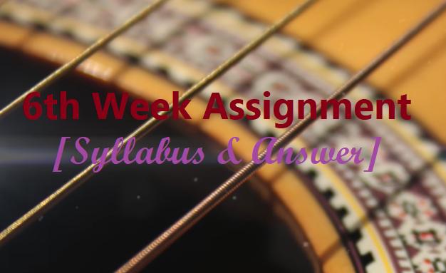 6th Week Assignment Answer & Syllabus PDF